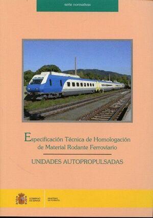 ESPECIFICACIÓN TÉCNICA DE HOMOLOGACIÓN DE MATERIAL RODANTE FERROVIARIO. UNIDADES AUTOPROPULSADAS