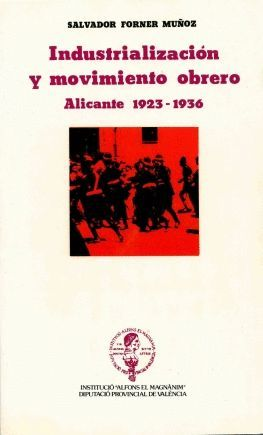 INDUSTRIALIZACIÓN Y MOVIMIENTO OBRERO: ALICANTE 1923-1936