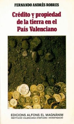 CRÉDITO Y PROPIEDAD DE LA TIERRA EN EL PAÍS VALENCIANO (1600-1810)