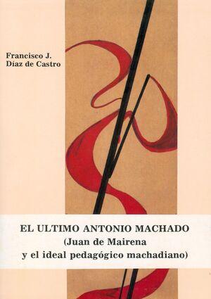 EL ULTIMO ANTONIO MACHADO (JUAN DE