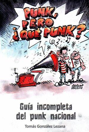 PUNK, PERO ¿QUE PUNK? GUIA INCOMPLETA DEL PUNK NACIONAL