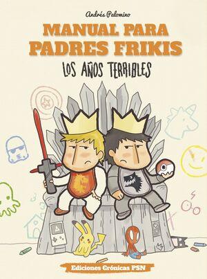 MANUAL PARA PADRES FRIKIS: LOS AÑOS TERRIBLES