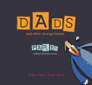 DADS AND OTHER STRANGE BEASTS / PARES I ALTRES BÈSTIES RARES