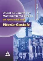 OFICIAL DE CONTROL, CON MANTENIMIENTO BASICO, DEL AYUNTAMIENTO DE VITORIA-GASTEIZ. TEMARIO Y TEST