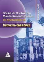 OFICIAL DE CONTROL, CON MANTENIMIENTO BASICO, DEL AYUNTAMIENTO DE VITORIA-GASTEIZ. TEMARIO Y TEST