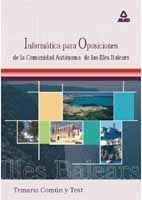 INFORMATICA  PARA LAS OPOSICIONES A LA COMUNIDAD AUTONOMA DE LAS ISLAS BALEARES. TEMARIO COMUN Y TEST