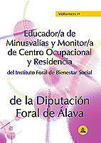 EDUCADOR/A DE MINUSVALIAS Y MONITOR/A DE CENTRO OCUPACIONAL Y RESIDENCIA DEL INSTITUTO FORAL DE BIENESTAR SOCIAL DE LA DIPUTACION FORAL DE ALAVA. VOLU
