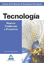 CUERPO DE PROFESORES DE ENSEÑANZA SECUNDARIA. NUEVOS PROBLEMAS Y PROYECTOS DE TECNOLOGÍA