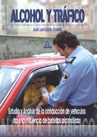 ALCOHOL Y TRÁFICO. ESTUDIO Y ANÁLISIS DE LA CONDUCCIÓN DE VEHÍCULOS BAJO LA INFLUENCIA DE BEBIDAS ALCOHÓLICAS.