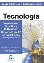 CUERPO DE PROFESORES DE ENSEÑANZA SECUNDARIA. TECNOLOGÍA. PROGRAMACIÓN DIDÁCTICA Y 15 UNIDADES DIDÁCTICAS DE 1º DE BACHILLERATO