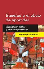 ENSEÑAR O EL OFICIO DE APRENDER. ORGANIZACIÓN ESCOLAR Y DESARROLLO PROFESIONAL