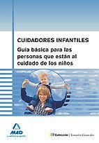 CUIDADORES INFANTILES. GUÍA BÁSICA PARA LAS PERSONAS QUE ESTÁN AL CUIDADO DE LOS NIÑOS