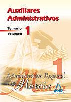 AUXILIARES ADMINISTRATIVOS DE LA ADMINISTRACIÓN REGIONAL DE MURCIA. TEMARIO.VOLUMEN I
