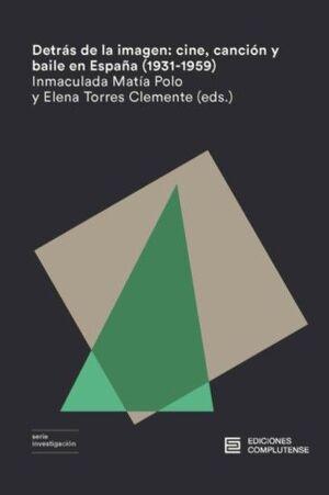DETRÁS DE LA IMAGEN: CINE, CANCIÓN Y BAILE EN ESPAÑA (1931-1959)