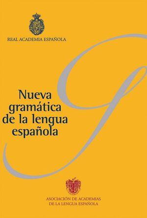 NUEVA GRAMÁTICA DE LA LENGUA ESPAÑOLA (PACK) FONÉTICA Y FONOLOGA. MORFOLOGA. SINTAXIS