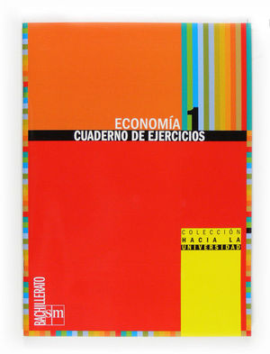 ECONOMÍA. 1 BACHILLERATO. COLECCIÓN HACIA LA UNIVERSIDAD: CUADERNO DE EJERCICIOS