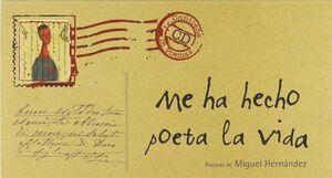 ME HA HECHO POETA LA VIDA: POEMAS DE MIGUEL HERNÁNDEZ