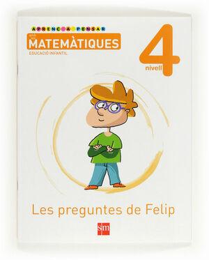 APRENC A PENSAR AMB LES MATEMÀTIQUES: LES PREGUNTES DE FELIP. NIVELL 4. EDUCACIÓ INFANTIL
