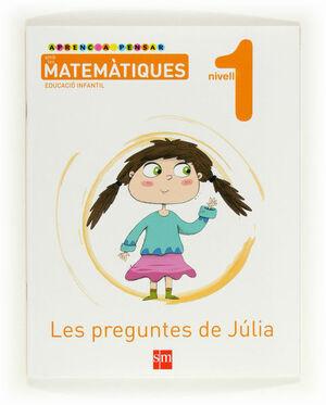 APRENC A PENSAR AMB LES MATEMÀTIQUES: LES PREGUNTES DE JÚLIA. NIVELL 1. EDUCACIÓ INFANTIL