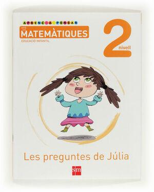 APRENC A PENSAR AMB LES MATEMÀTIQUES: LES PREGUNTES DE JÚLIA. NIVELL 2. EDUCACIÓ INFANTIL