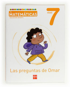 APRENDO A PENSAR CON LAS MATEMÁTICAS: LAS PREGUNTAS DE OMAR. NIVEL 7. EDUCACIÓN INFANTIL