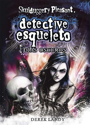 DETECTIVE ESQUELETO: DÍAS OSCUROS [SKULDUGGERY PLEASANT]