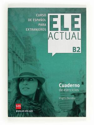 ELE ACTUAL B2. CUADERNO DE EJERCICIOS