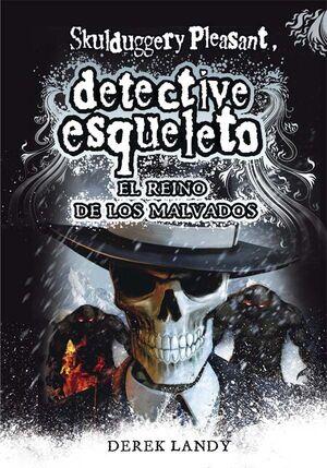 DETECTIVE ESQUELETO: EL REINO DE LOS MALVADOS [SKULDUGGERY PLEASANT]