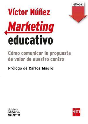 MARKETING EDUCATIVO (EBOOK-EPUB) CÓMO COMUNICAR LA PROPUESTA DE VALOR DE NUESTRO CENTRO