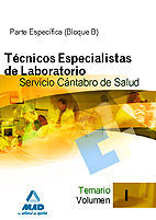 TÉCNICOS ESPECIALISTAS DE LABORATORIO DEL SERVICIO CÁNTABRO DE SALUD. TEMARIO ESPECÍFICO (BLOQUE B). VOLUMEN I