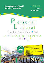 PERSONAL LABORAL DE LA GENERALITAT DE CATALUNYA. DEPARTAMENT D¿ACCIÓ SOCIAL I CIUTADANIA. CATEGORIA B. TEST GENERAL