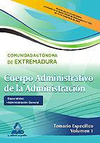 CUERPO ADMINISTRATIVO DE LA ADMINISTRACIÓN DE LA COMUNIDAD AUTÓNOMA DE EXTREMADURA. ESPECIALIDAD: ADMINISTRACIÓN GENERAL. TEMARIO ESPECÍFICO VOL.I