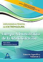 CUERPO ADMINISTRATIVO DE LA ADMINISTRACIÓN DE LA COMUNIDAD AUTÓNOMA DE EXTREMADURA. ESPECIALIDAD: ADMINISTRACIÓN GENERAL. TEMARIO ESPECÍFICO VOL.II
