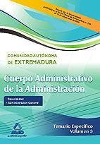 CUERPO ADMINISTRATIVO DE LA ADMINISTRACIÓN DE LA COMUNIDAD AUTÓNOMA DE EXTREMADURA. ESPECIALIDAD: ADMINISTRACIÓN GENERAL. TEMARIO ESPECÍFICO VOL.III