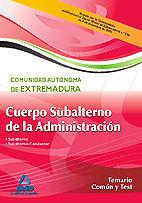 CUERPO DE SUBALTERNO DE LA ADMINISTRACIÓN DE LA COMUNIDAD AUTÓNOMA DE EXTREMADURA. TEMARIO COMÚN Y TEST