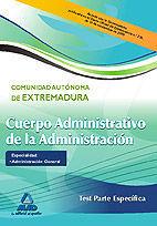 CUERPO ADMINISTRATIVO DE LA ADMINISTRACIÓN DE LA COMUNIDAD AUTÓNOMA DE EXTREMADURA. ESPECIALIDAD: ADMINISTRACIÓN GENERAL. TEST PARTE ESPECÍFICA