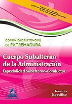 CUERPO DE SUBALTERNO (ESPECIALIDAD SUBALTERNO-CONDUCTOR) DE LA ADMINISTRACIÓN DE LA COMUNIDAD AUTÓNOMA DE EXTREMADURA. TEMARIO ESPECÍFICO