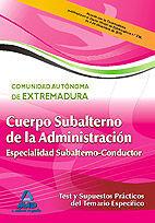 CUERPO DE SUBALTERNO (ESPECIALIDAD SUBALTERNO-CONDUCTOR) DE LA ADMINISTRACIÓN DE LA COMUNIDAD AUTÓNOMA DE EXTREMADURA. TEST  Y SUPUESTOS PRÁCTICOS DEL