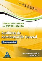 AUXILIARES DE ADMINISTRACIÓN GENERAL DE LA COMUNIDAD AUTÓNOMA DE EXTREMADURA. TEMARIO  PARTE ESPECÍFICA VOL.I