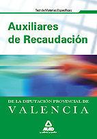 AUXILIARES DE RECAUDACIÓN DE LA DIPUTACIÓN PROVINCIAL DE VALENCIA. TEST DE MATERIAS ESPECÍFICAS.
