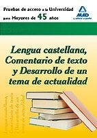 PRUEBA DE ACCESO  A LA UNIVERSIDAD PARA MAYORES DE 45 AÑOS. LENGUA CASTELLANA, COMENTARIO DE TEXTO Y DESARROLLO DE UN TEMA DE ACTUALIDAD.