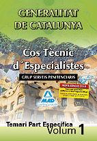 COS TÈCNIC D¿ESPECIALISTES DE LA GENERALITAT DE CATALUNYA. GRUP SERVEIS PENITENCIARIS. TEMARI PART ESPECÍFICA. VOLUM I