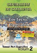 COS TÈCNIC D¿ESPECIALISTES DE LA GENERALITAT DE CATALUNYA. GRUP SERVEIS PENITENCIARIS. TEMARI PART ESPECÍFICA. VOLUM II