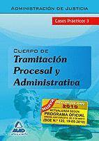TRAMITACIÓN PROCESAL Y ADMINISTRATIVA DE LA ADMINISTRACIÓN DE JUSTICIA. CASOS PRÁCTICOS (III)