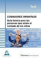 CUIDADORES INFANTILES. GUÍA BÁSICA PARA LAS PERSONAS QUE ESTÁN AL CUIDADO DE LOS NIÑOS. TEST