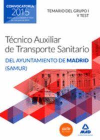 TÉCNICOS AUXILIARES DE TRANSPORTE SANITARIO DEL AYUNTAMIENTO DE MADRID (SAMUR). TEMARIO DEL GRUPO I Y TEST