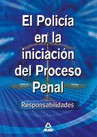 EL POLICÍA EN LA INICIACIÓN DEL PROCESO PENAL: RESPONSABILIDADES