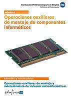 OPERACIONES AUXILIARES DE MONTAJE DE COMPONENTES INFORMÁTICOS. OPERACIONES AUXILIARES DE MONTAJE Y MANTENIMIENTO DE SISTEMASA MICROINFORMÁTICOS.