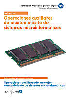OPERACIONES AUXILIARES DE MANTENIMIENTO DE SISTEMAS MICROINFORMÁTICOS. OPERACIONES AUXILIARES DE MONTAJE Y MANTENIMIENTO DE SISTEMAS MICROINFORMÁTICOS