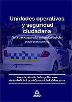 UNIDADES OPERATIVAS Y SEGURIDAD CIUDADANA. GUÍA BÁSICA PARA LA ACTUACIÓN POLICIAL